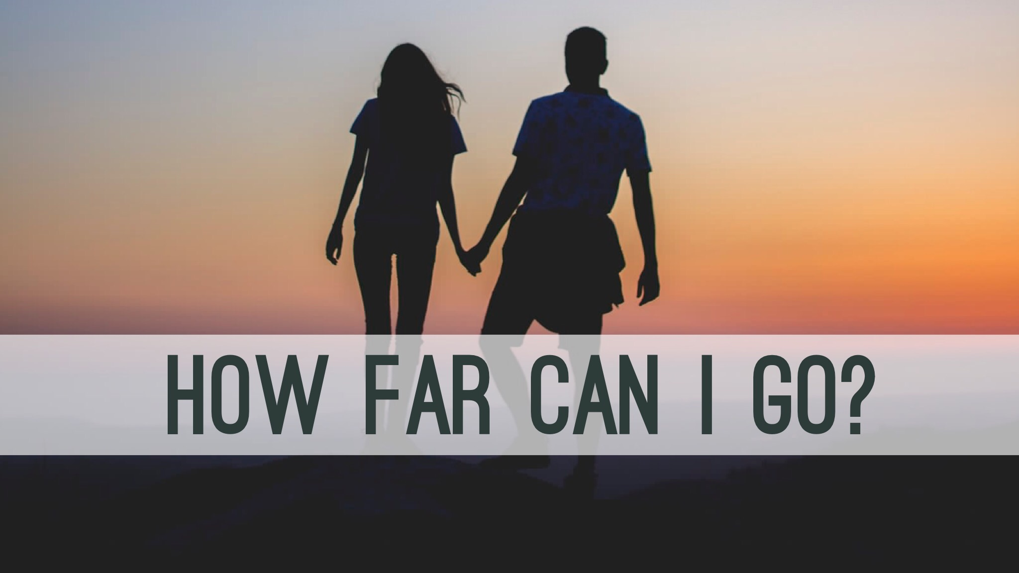 How Far Is Too Far In A Dating Relationship