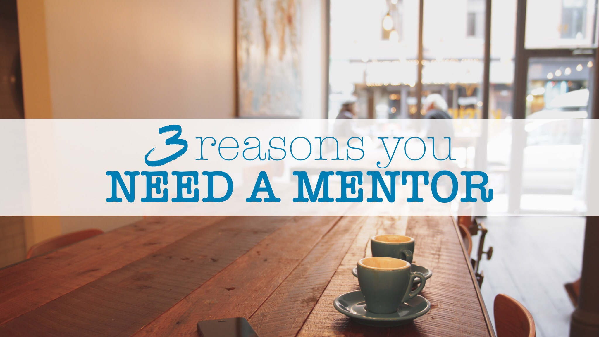 3 reasons you need a mentor kimberly smith 3 reasons you need a mentor