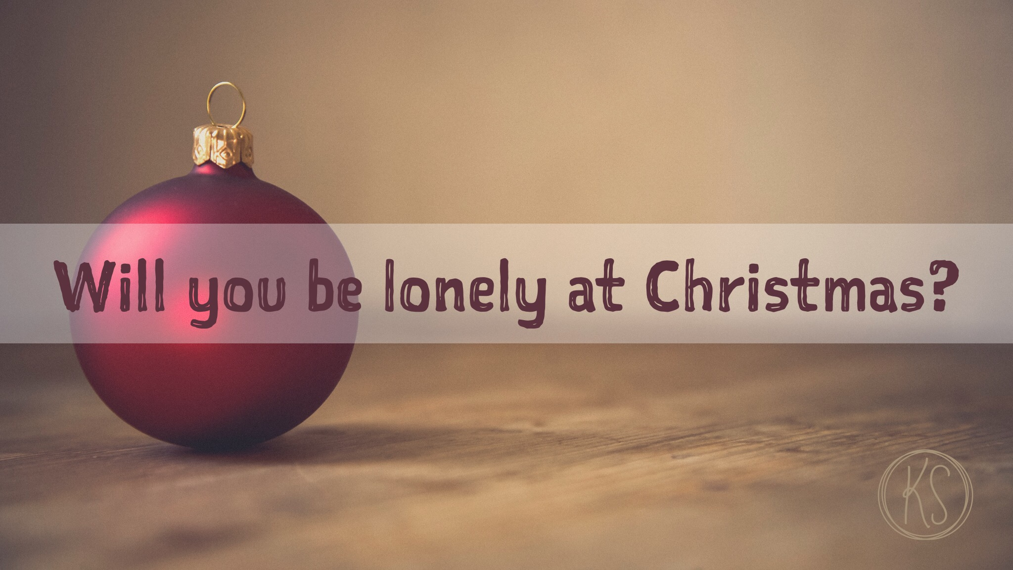 Will You Be Lonely At Christmas